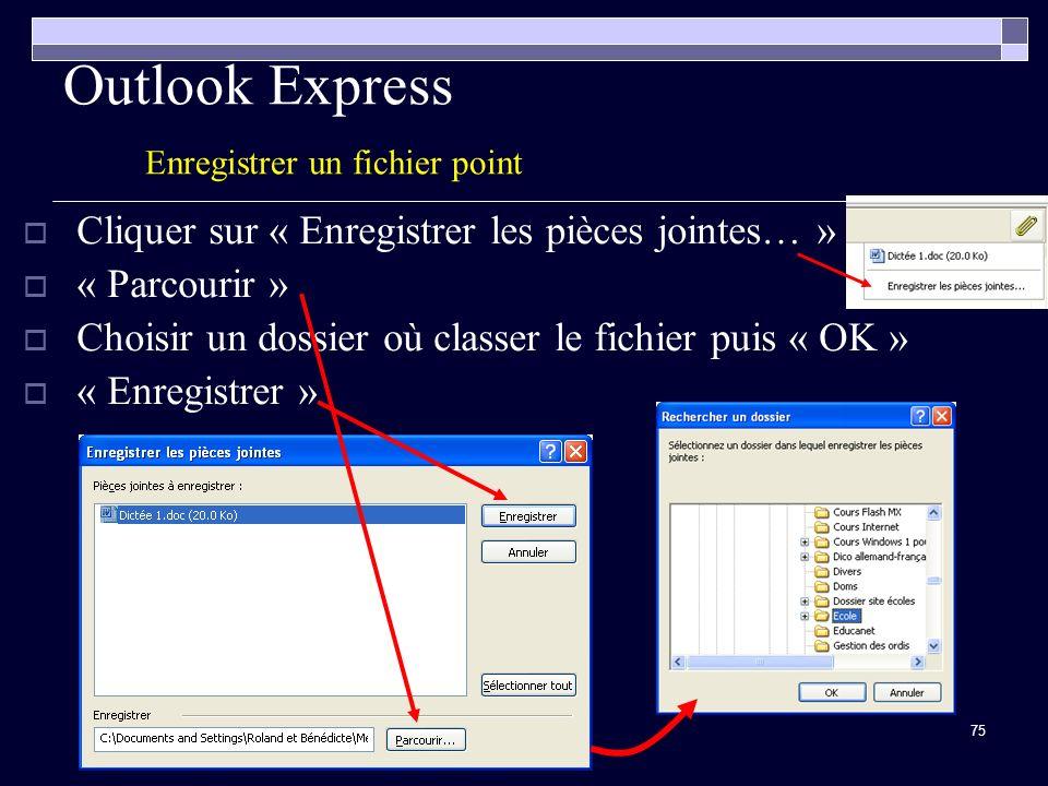 75 Outlook Express Enregistrer un fichier point Cliquer sur « Enregistrer les pièces jointes… » « Parcourir » Choisir un dossier où classer le fichier puis « OK » « Enregistrer »