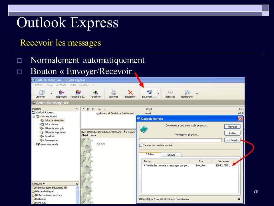 76 Outlook Express Recevoir les messages Normalement automatiquement Bouton « Envoyer/Recevoir