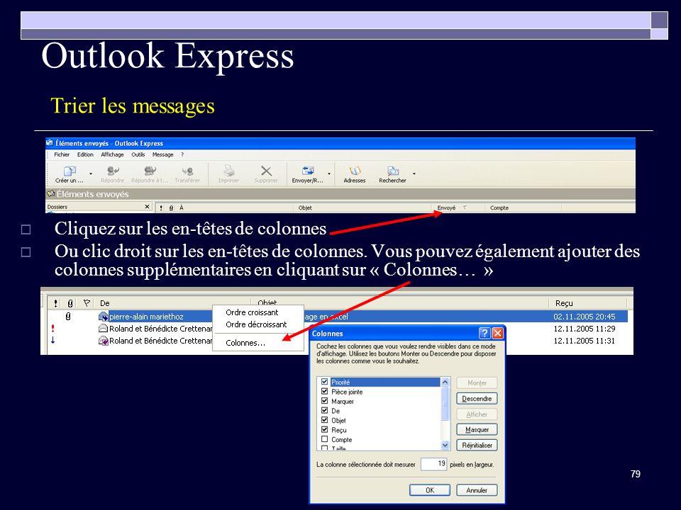79 Outlook Express Trier les messages Cliquez sur les en-têtes de colonnes Ou clic droit sur les en-têtes de colonnes.