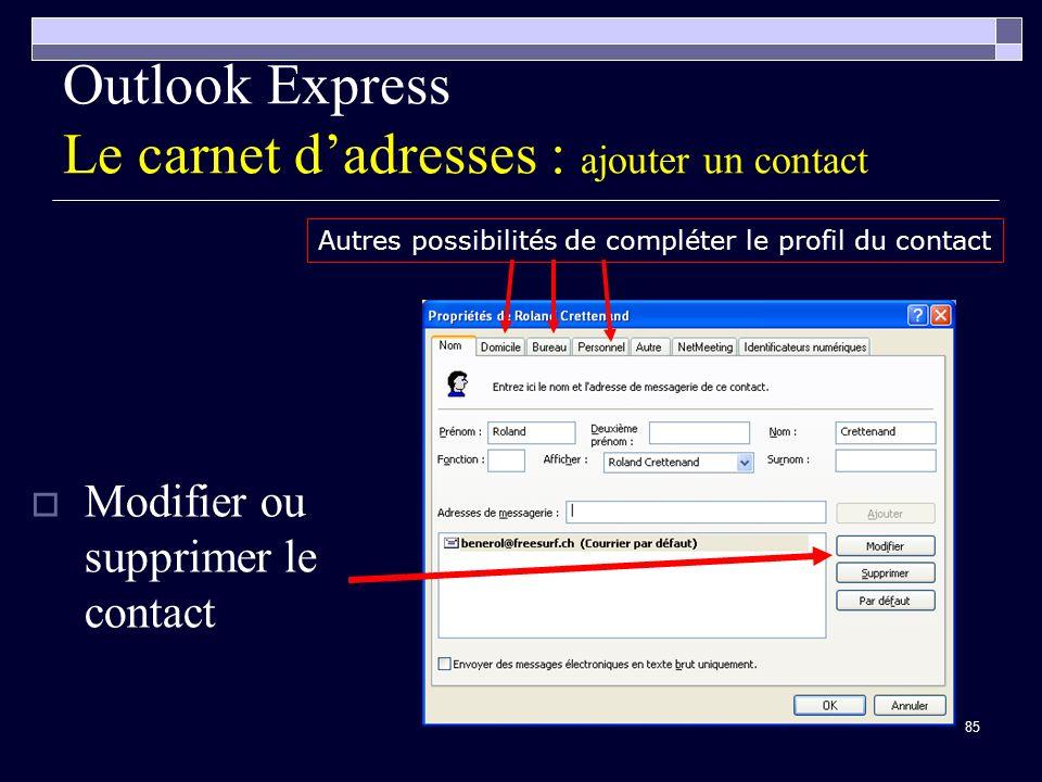 85 Outlook Express Le carnet dadresses : ajouter un contact Modifier ou supprimer le contact Autres possibilités de compléter le profil du contact
