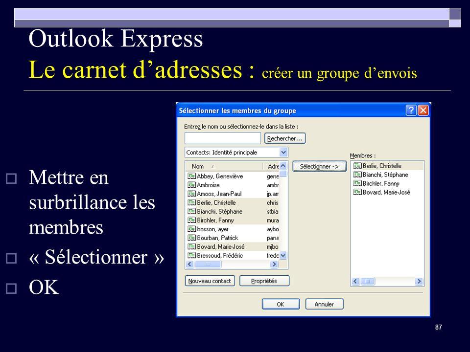 87 Outlook Express Le carnet dadresses : créer un groupe denvois Mettre en surbrillance les membres « Sélectionner » OK