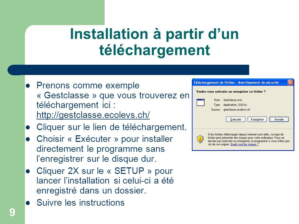 9 Installation à partir dun téléchargement Prenons comme exemple « Gestclasse » que vous trouverez en téléchargement ici : http://gestclasse.ecolevs.ch/ http://gestclasse.ecolevs.ch/ Cliquer sur le lien de téléchargement.