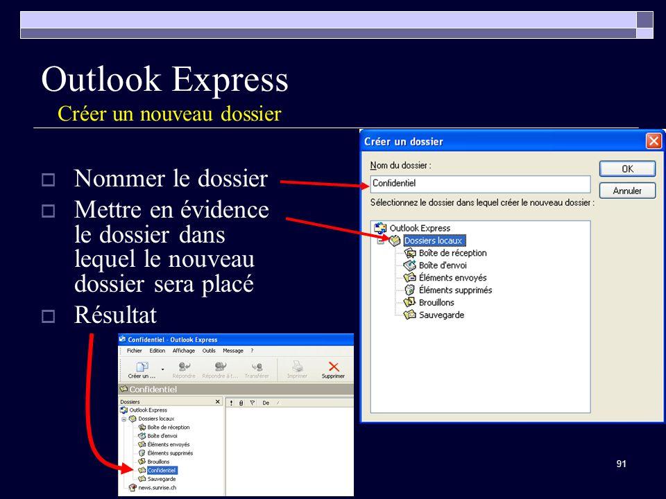 91 Outlook Express Créer un nouveau dossier Nommer le dossier Mettre en évidence le dossier dans lequel le nouveau dossier sera placé Résultat