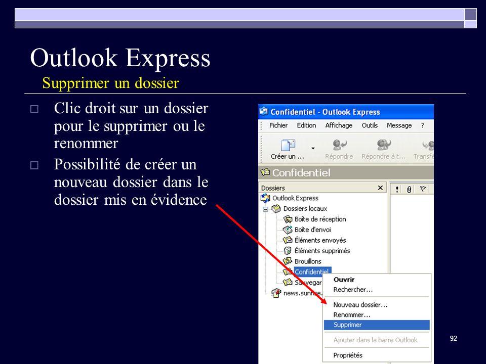 92 Outlook Express Supprimer un dossier Clic droit sur un dossier pour le supprimer ou le renommer Possibilité de créer un nouveau dossier dans le dossier mis en évidence