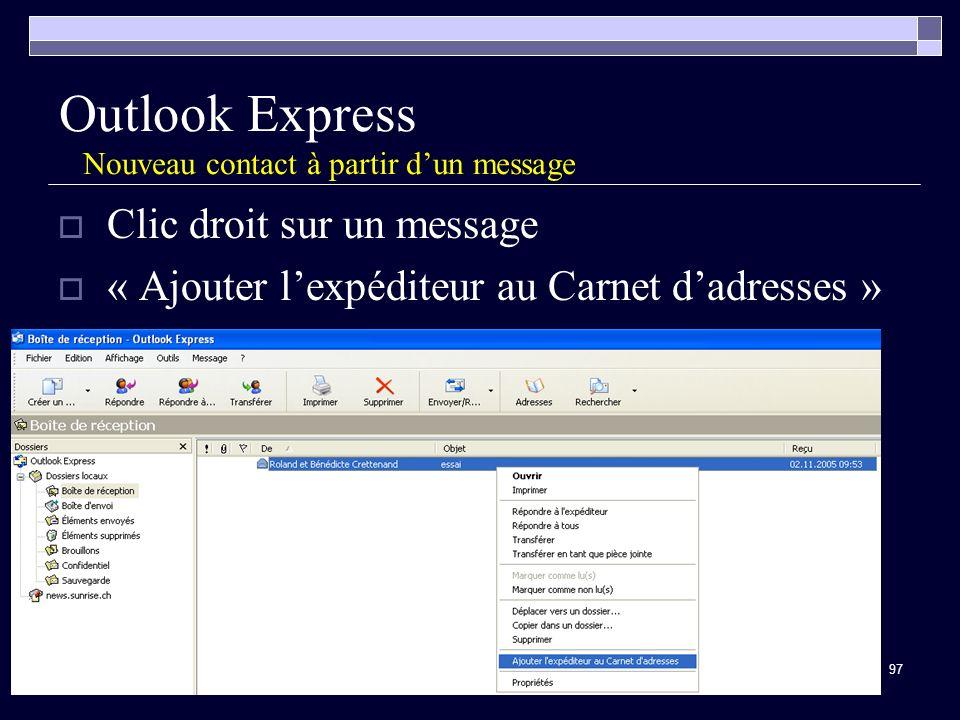 97 Outlook Express Nouveau contact à partir dun message Clic droit sur un message « Ajouter lexpéditeur au Carnet dadresses »