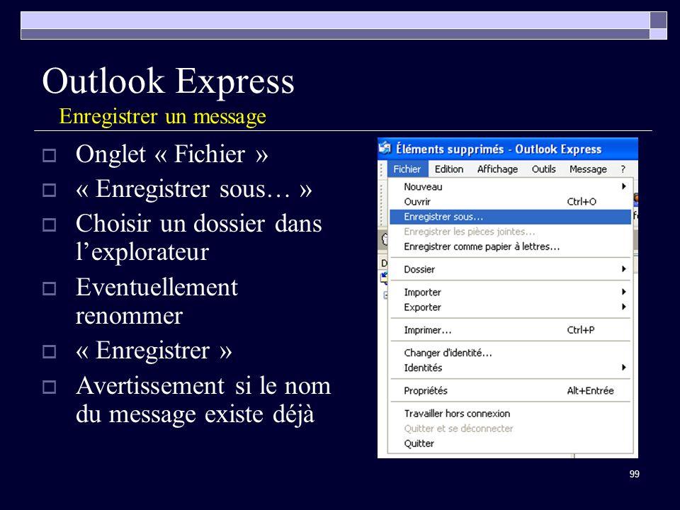 99 Outlook Express Enregistrer un message Onglet « Fichier » « Enregistrer sous… » Choisir un dossier dans lexplorateur Eventuellement renommer « Enregistrer » Avertissement si le nom du message existe déjà