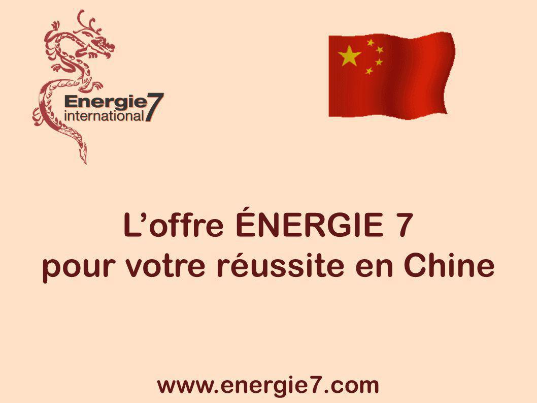 Loffre ÉNERGIE 7 pour votre réussite en Chine www.energie7.com