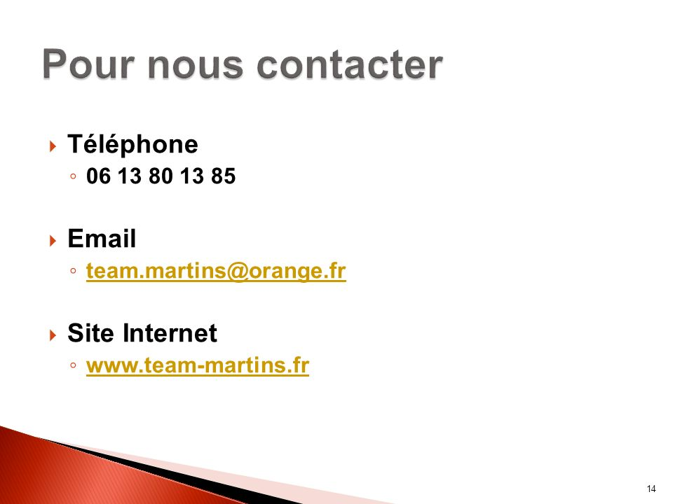 Téléphone 06 13 80 13 85 Email team.martins@orange.fr Site Internet www.team-martins.fr 14