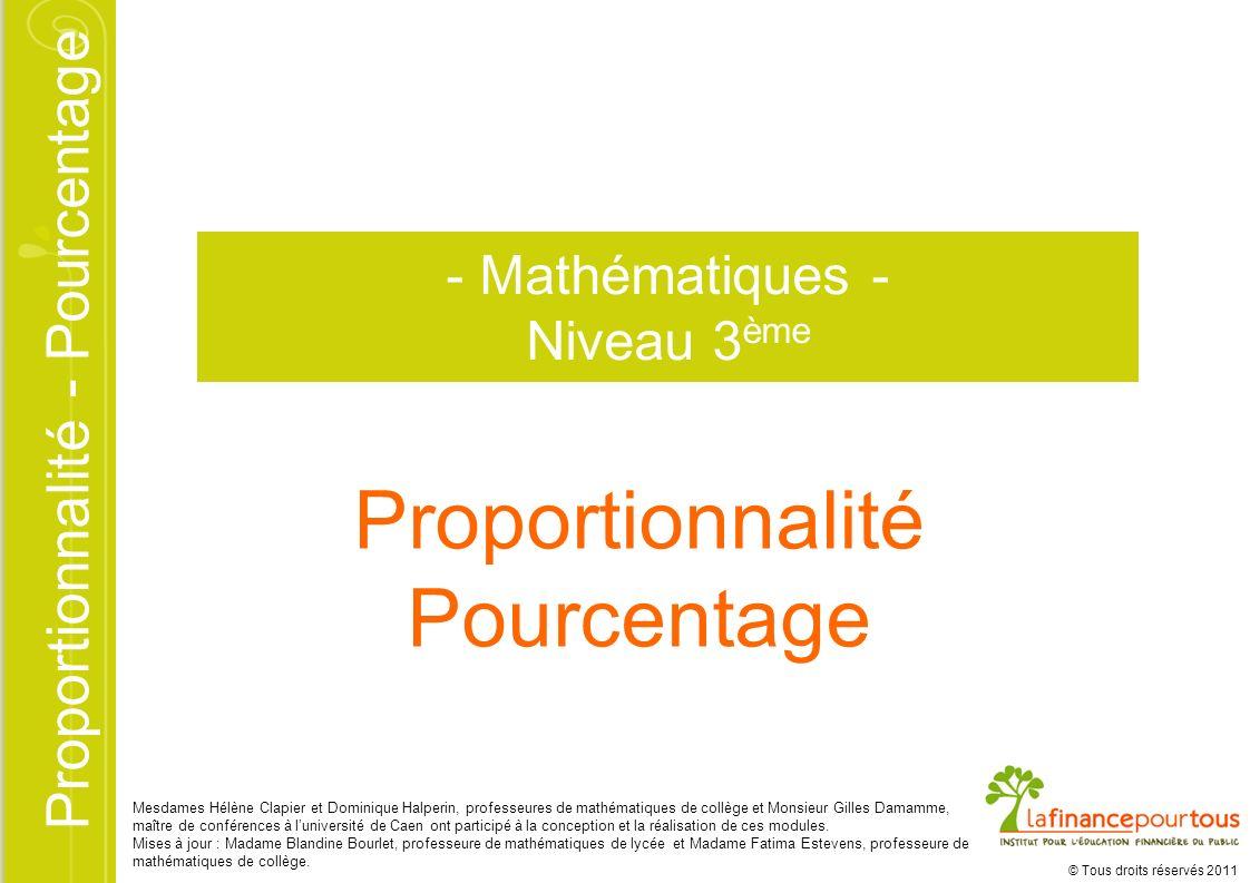 Proportionnalité - Pourcentage © Tous droits réservés 2011 Proportionnalité Pourcentage Mesdames Hélène Clapier et Dominique Halperin, professeures de