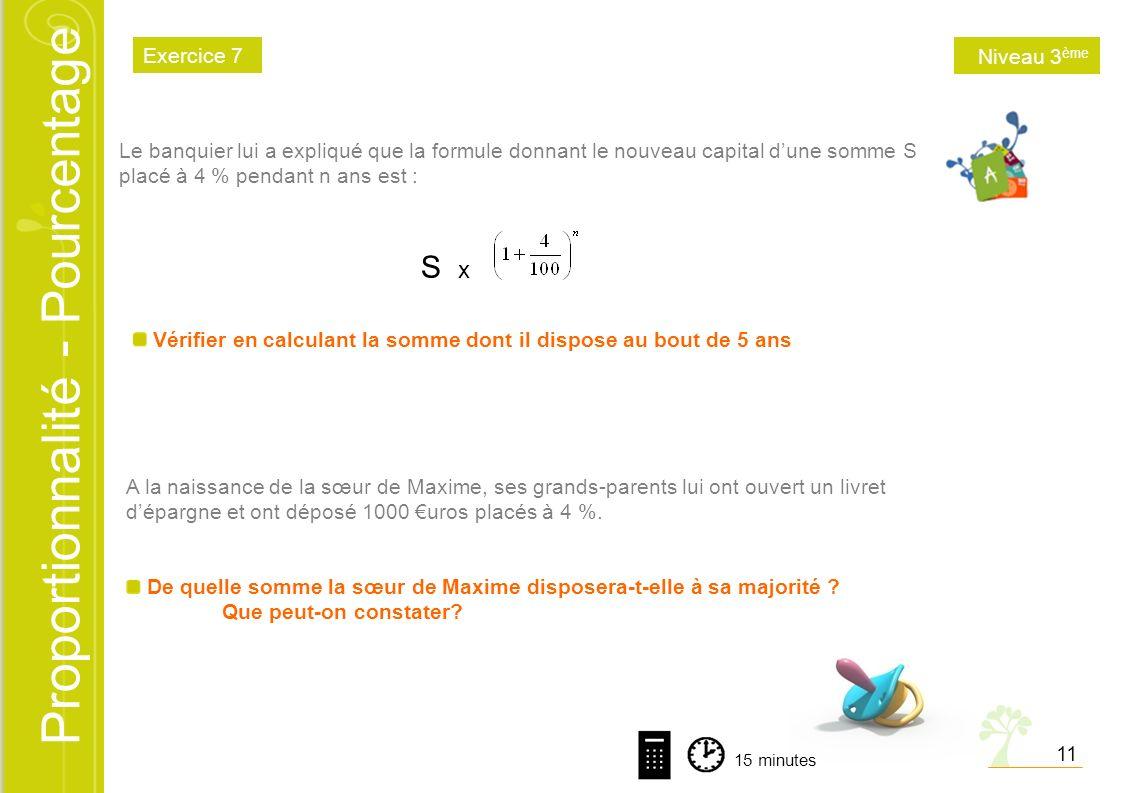 Proportionnalité - Pourcentage Le banquier lui a expliqué que la formule donnant le nouveau capital dune somme S placé à 4 % pendant n ans est : S xS