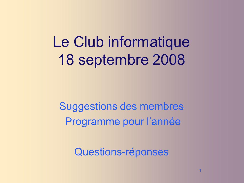 1 Le Club informatique 18 septembre 2008 Suggestions des membres Programme pour lannée Questions-réponses