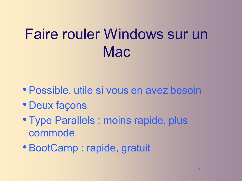 6 Faire rouler Windows sur un Mac Possible, utile si vous en avez besoin Deux façons Type Parallels : moins rapide, plus commode BootCamp : rapide, gratuit