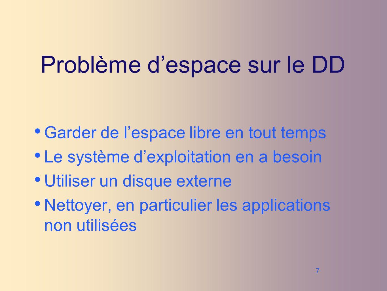 7 Problème despace sur le DD Garder de lespace libre en tout temps Le système dexploitation en a besoin Utiliser un disque externe Nettoyer, en particulier les applications non utilisées