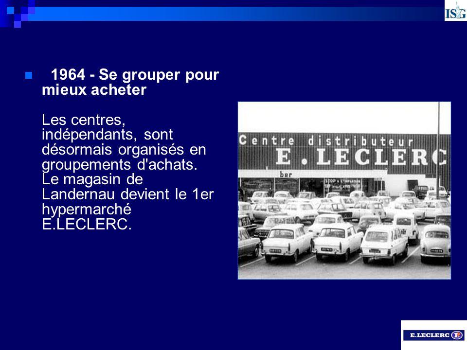 1964 - Se grouper pour mieux acheter Les centres, indépendants, sont désormais organisés en groupements d'achats. Le magasin de Landernau devient le 1