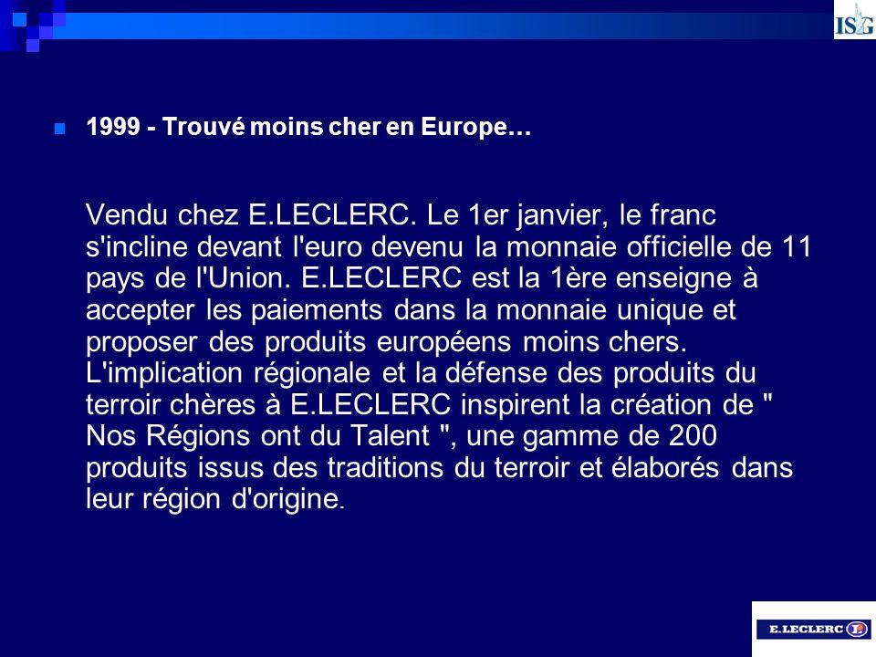 1999 - Trouvé moins cher en Europe… Vendu chez E.LECLERC. Le 1er janvier, le franc s'incline devant l'euro devenu la monnaie officielle de 11 pays de