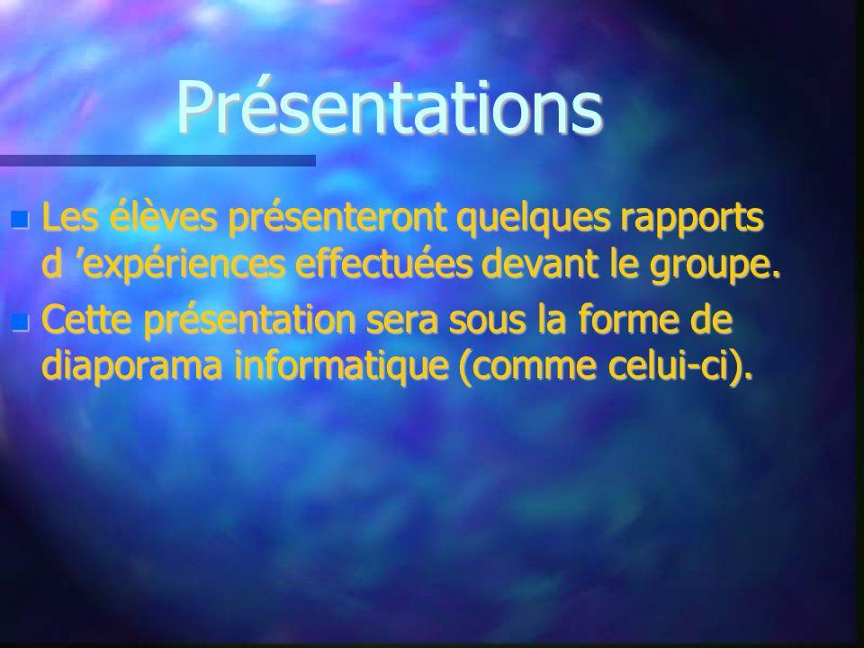 Présentations Les élèves présenteront quelques rapports d expériences effectuées devant le groupe. Les élèves présenteront quelques rapports d expérie