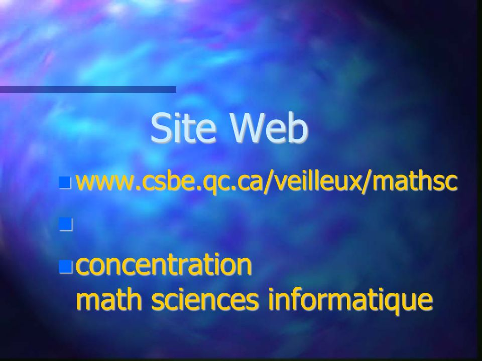 www.csbe.qc.ca/veilleux/mathsc www.csbe.qc.ca/veilleux/mathsc concentration math sciences informatique concentration math sciences informatique Site Web
