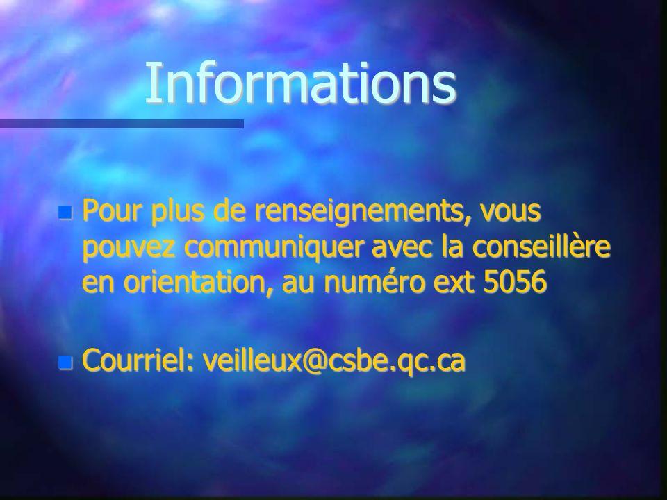 Informations Pour plus de renseignements, vous pouvez communiquer avec la conseillère en orientation, au numéro ext 5056 Pour plus de renseignements, vous pouvez communiquer avec la conseillère en orientation, au numéro ext 5056 Courriel: veilleux@csbe.qc.ca Courriel: veilleux@csbe.qc.ca