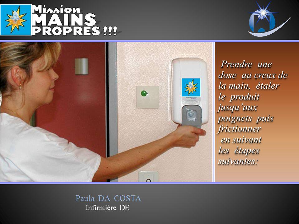 Paula DA COSTA Infirmière DE Prendre une dose au creux de la main, étaler le produit jusquaux poignets puis frictionner en suivant en suivant les étap