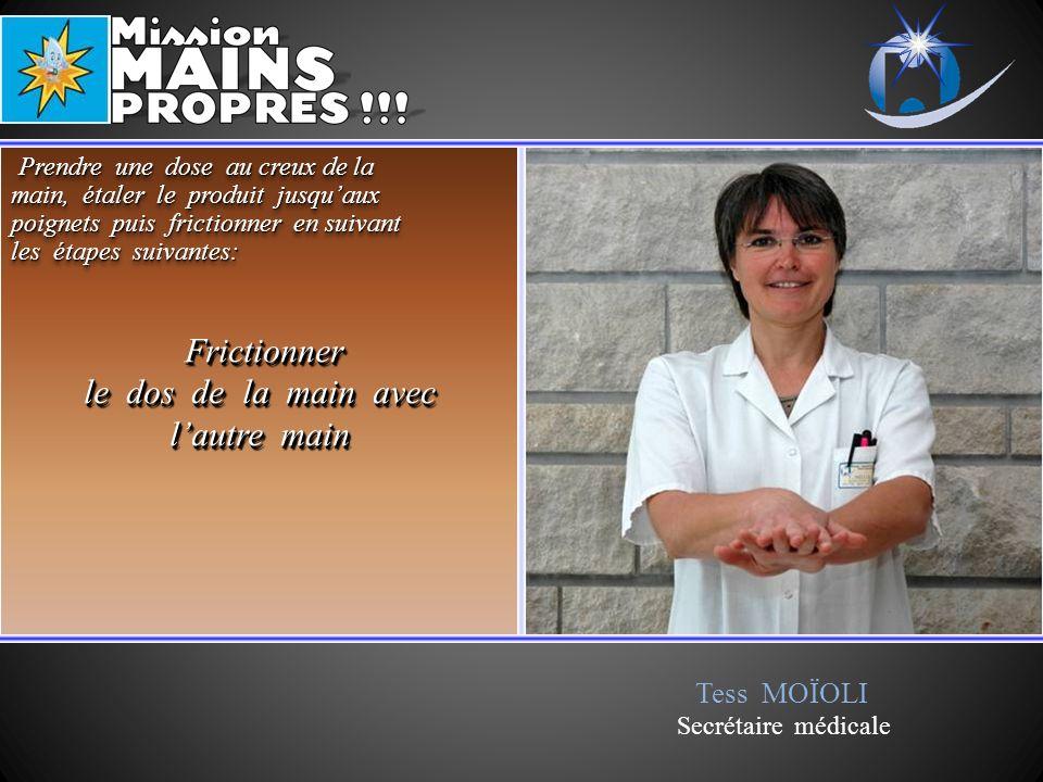Tess MOÏOLI Secrétaire médicale Frictionner Frictionner le dos de la main avec lautre main Frictionner Frictionner le dos de la main avec lautre main