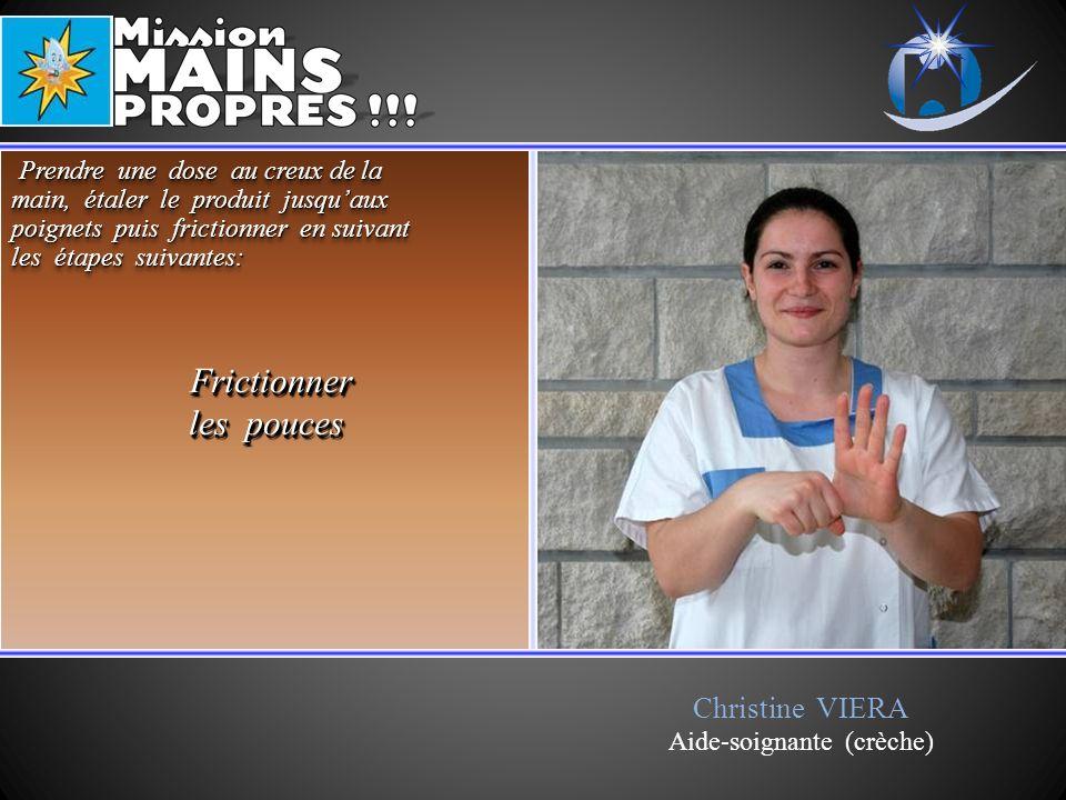 Christine VIERA Aide-soignante (crèche) Frictionner Frictionner les pouces Frictionner Frictionner les pouces Prendre une dose au creux de la main, ét