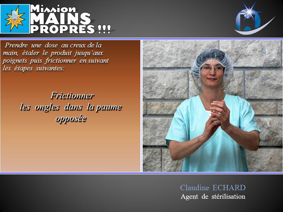 Claudine ECHARD Agent de stérilisation Frictionner Frictionner les ongles dans la paume opposée Frictionner Frictionner les ongles dans la paume oppos