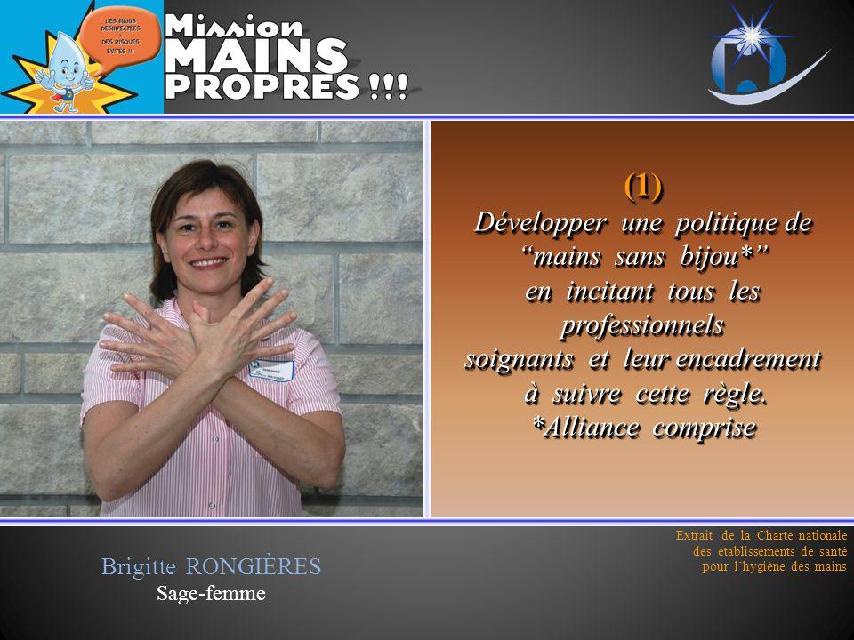(1) Développer une politique de mains sans bijou* en incitant tous les professionnels soignants et leur encadrement à suivre cette règle. *Alliance co