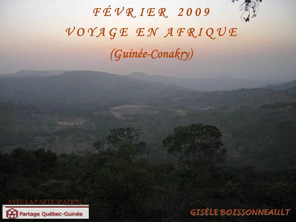 F É V R I E R 2 0 0 9 V O Y A G E E N A F R I Q U E (Guinée-Conakry) AVEC LA PARTICIPATION GISÈLE BOISSONNEAULT