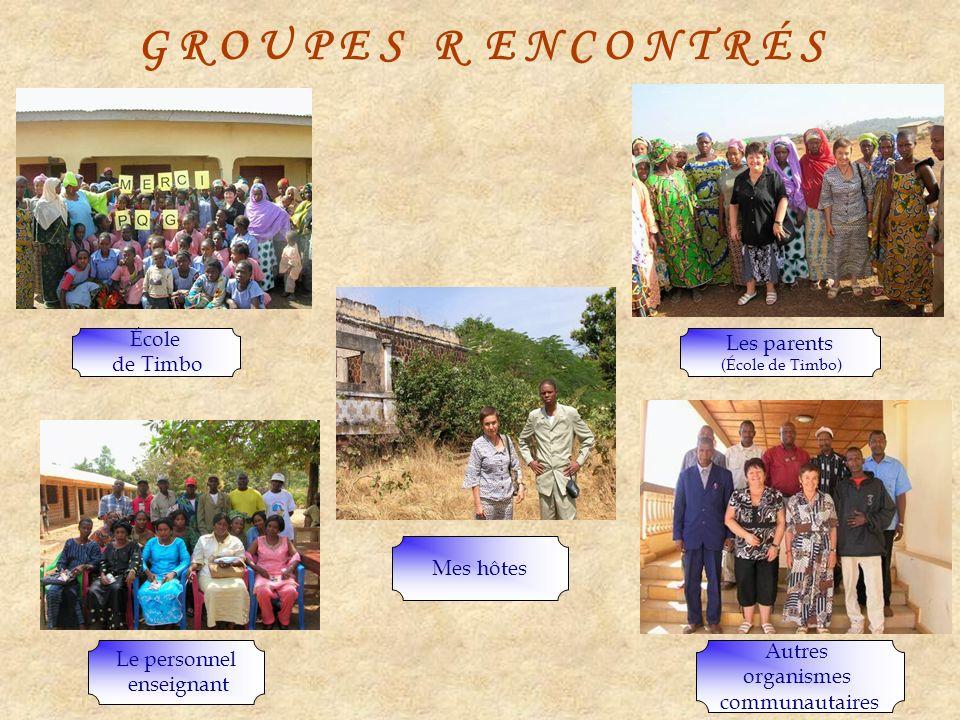 G R O U P E S R E N C O N T R É S Les parents (École de Timbo) Le personnel enseignant Autres organismes communautaires École de Timbo Mes hôtes