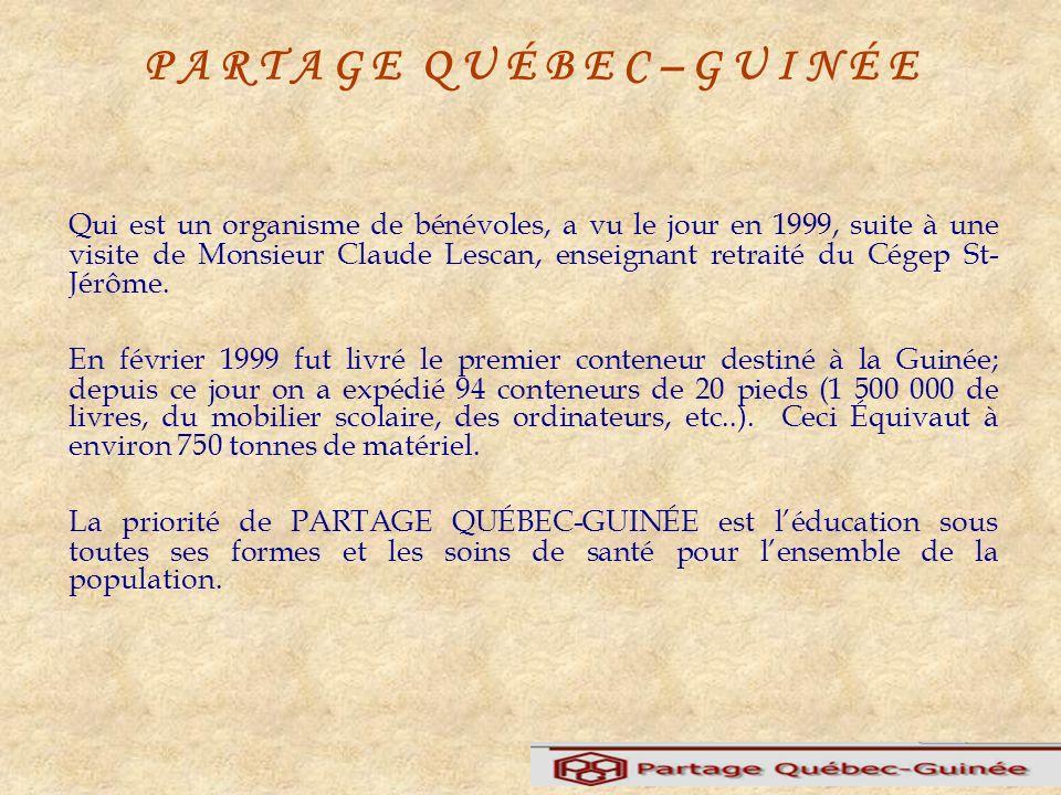 P A R T A G E Q U É B E C – G U I N É E Qui est un organisme de bénévoles, a vu le jour en 1999, suite à une visite de Monsieur Claude Lescan, enseignant retraité du Cégep St- Jérôme.