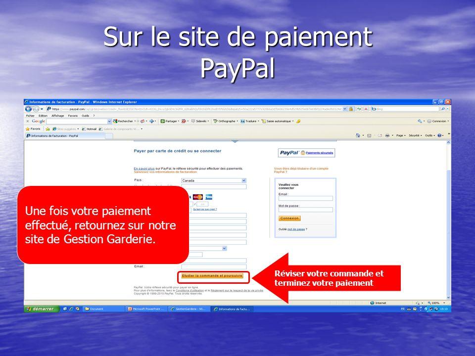Sur le site de paiement PayPal Réviser votre commande et terminez votre paiement Une fois votre paiement effectué, retournez sur notre site de Gestion Garderie.
