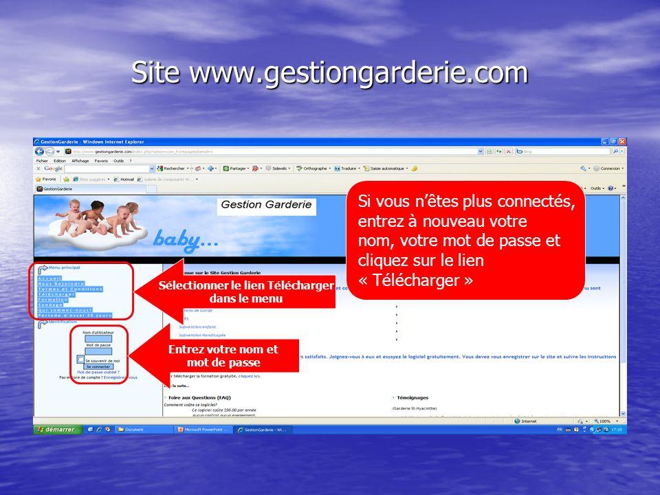 Site www.gestiongarderie.com Entrez votre nom et mot de passe Sélectionner le lien Télécharger dans le menu Si vous nêtes plus connectés, entrez à nouveau votre nom, votre mot de passe et cliquez sur le lien « Télécharger »