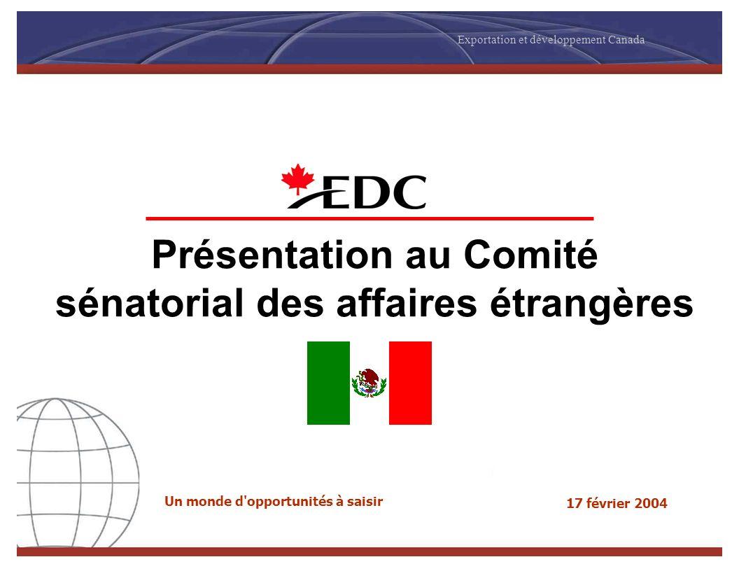 Présentation au Comité sénatorial des affaires étrangères 17 février 2004 Exportation et développement Canada Un monde d opportunités à saisir