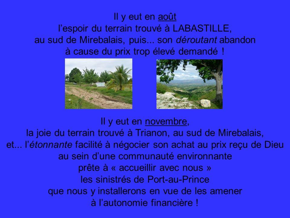 Il y eut en août lespoir du terrain trouvé à LABASTILLE, au sud de Mirebalais, puis... son déroutant abandon à cause du prix trop élevé demandé ! Il y