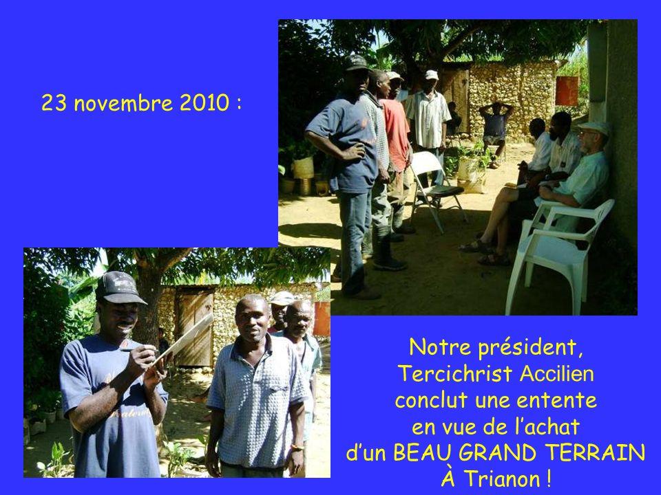 Notre président, Tercichrist Accilien conclut une entente en vue de lachat dun BEAU GRAND TERRAIN À Trianon ! 23 novembre 2010 :