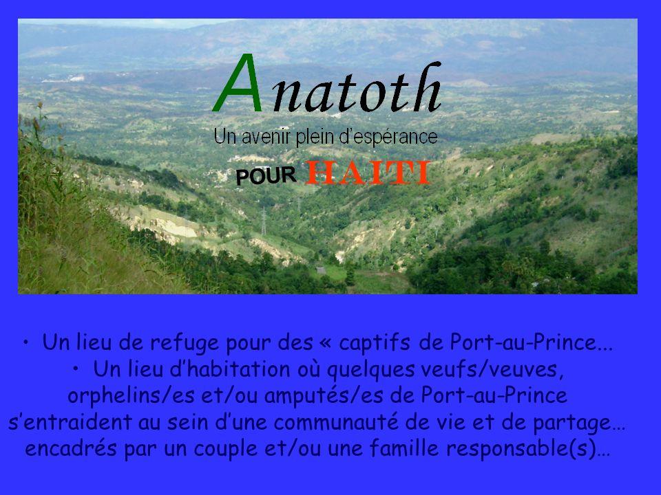 Un lieu de refuge pour des « captifs de Port-au-Prince... Un lieu dhabitation où quelques veufs/veuves, orphelins/es et/ou amputés/es de Port-au-Princ