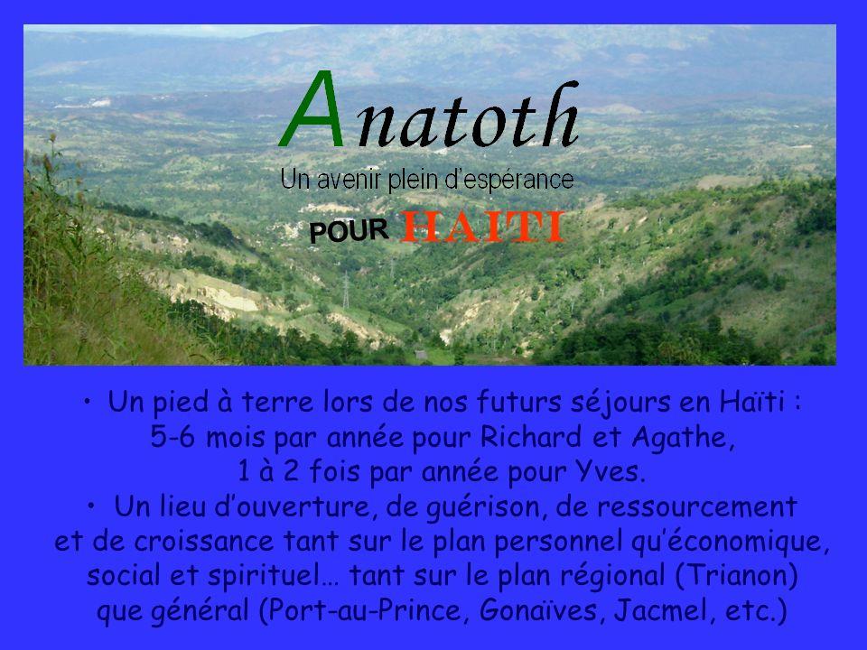 Un pied à terre lors de nos futurs séjours en Haïti : 5-6 mois par année pour Richard et Agathe, 1 à 2 fois par année pour Yves. Un lieu douverture, d