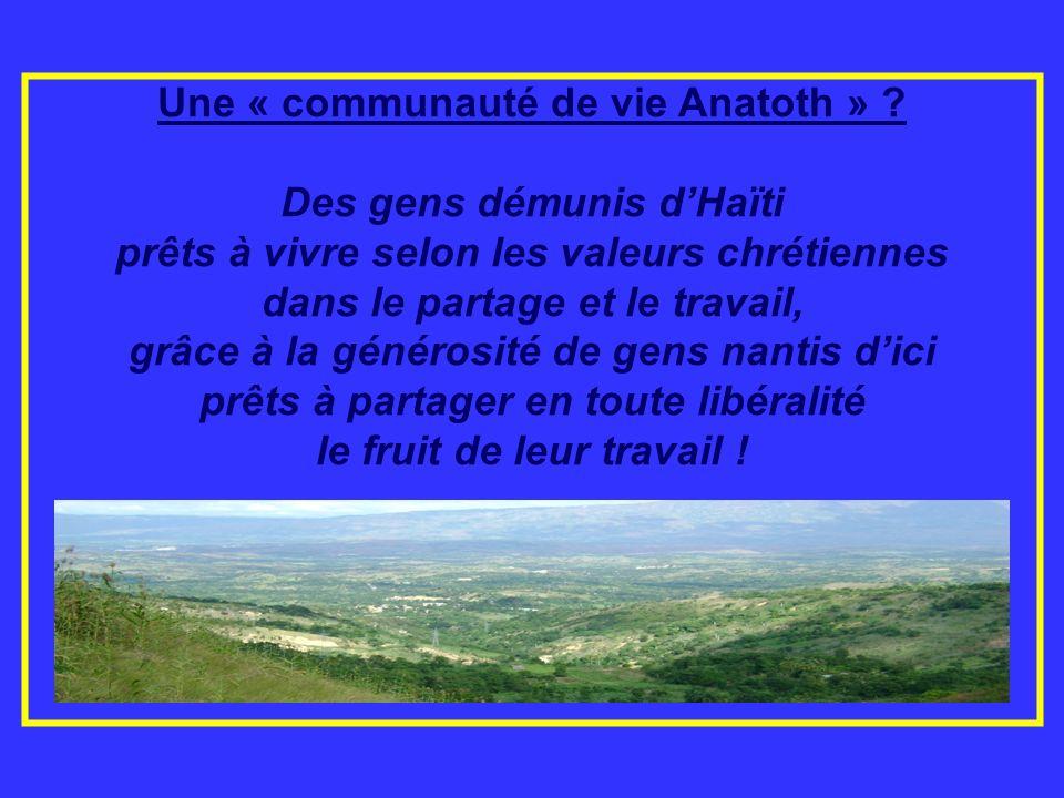Une « communauté de vie Anatoth » ? Des gens démunis dHaïti prêts à vivre selon les valeurs chrétiennes dans le partage et le travail, grâce à la géné