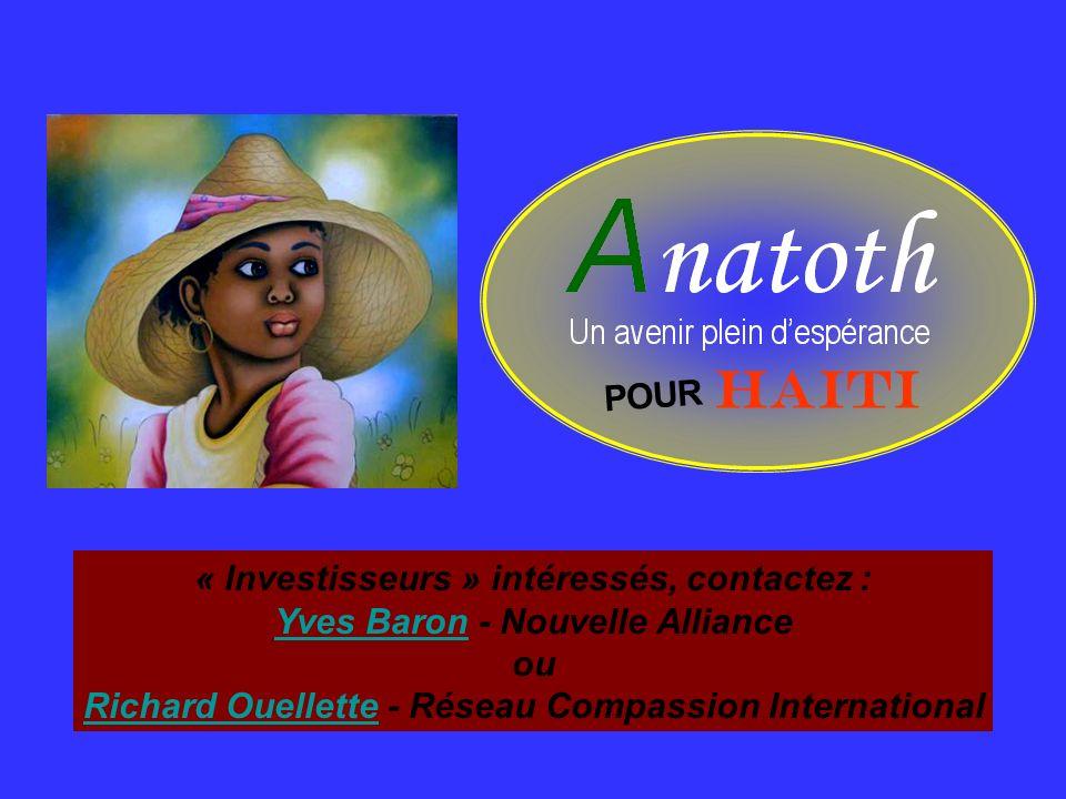 HAITI POUR « Investisseurs » intéressés, contactez : Yves Baron - Nouvelle Alliance ou Richard Ouellette - Réseau Compassion International