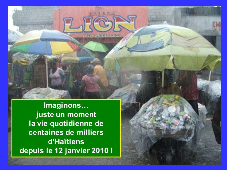 Imaginons… juste un moment la vie quotidienne de centaines de milliers dHaïtiens depuis le 12 janvier 2010 !