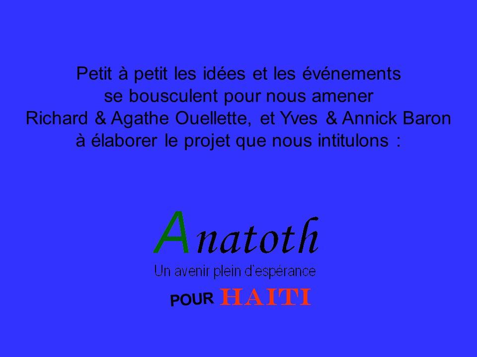 Petit à petit les idées et les événements se bousculent pour nous amener Richard & Agathe Ouellette, et Yves & Annick Baron à élaborer le projet que n