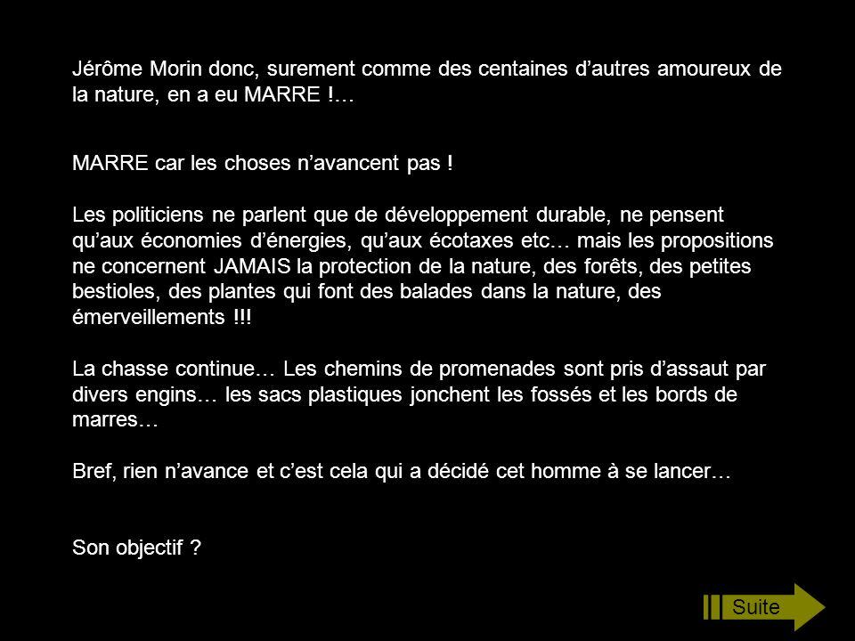 Jérôme Morin donc, surement comme des centaines dautres amoureux de la nature, en a eu MARRE !… MARRE car les choses navancent pas .