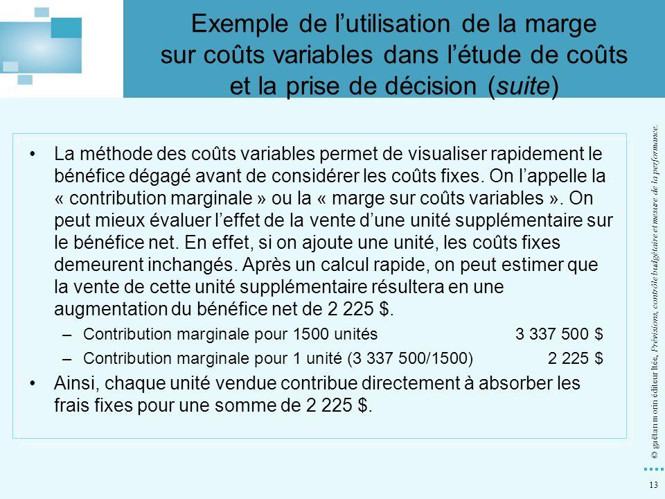 13 © gaëtan morin éditeur ltée, Prévisions, contrôle budgétaire et mesure de la performance. La méthode des coûts variables permet de visualiser rapid