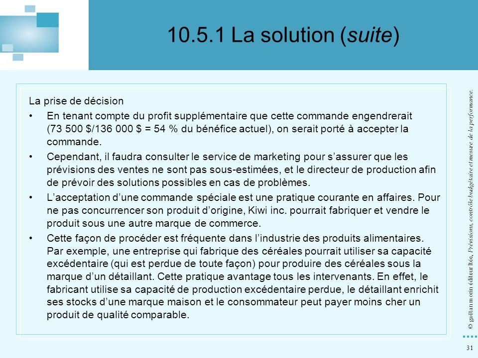 31 © gaëtan morin éditeur ltée, Prévisions, contrôle budgétaire et mesure de la performance. La prise de décision En tenant compte du profit supplémen