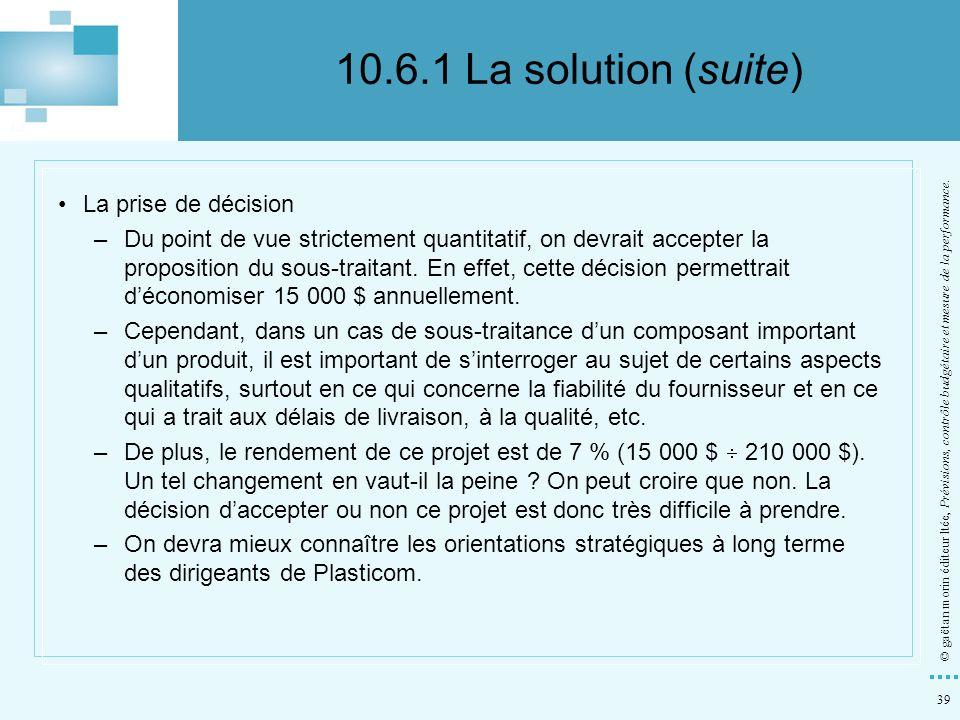 39 © gaëtan morin éditeur ltée, Prévisions, contrôle budgétaire et mesure de la performance. La prise de décision –Du point de vue strictement quantit