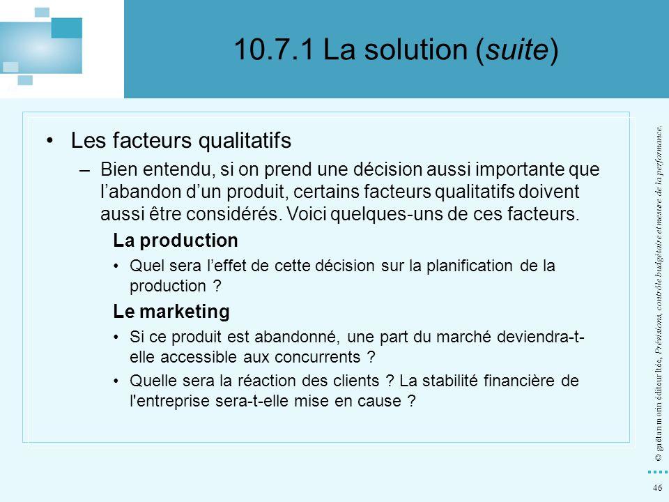 46 © gaëtan morin éditeur ltée, Prévisions, contrôle budgétaire et mesure de la performance. Les facteurs qualitatifs –Bien entendu, si on prend une d