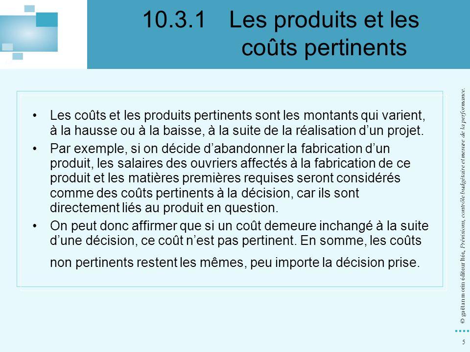 5 © gaëtan morin éditeur ltée, Prévisions, contrôle budgétaire et mesure de la performance. Les coûts et les produits pertinents sont les montants qui