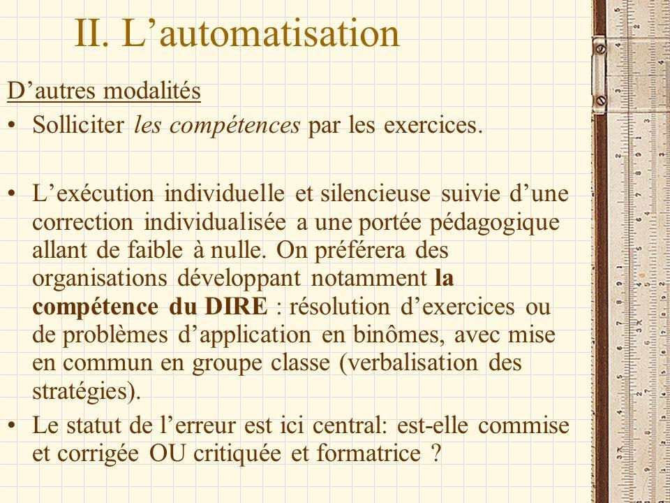 II. Lautomatisation Dautres modalités Solliciter les compétences par les exercices. Lexécution individuelle et silencieuse suivie dune correction indi