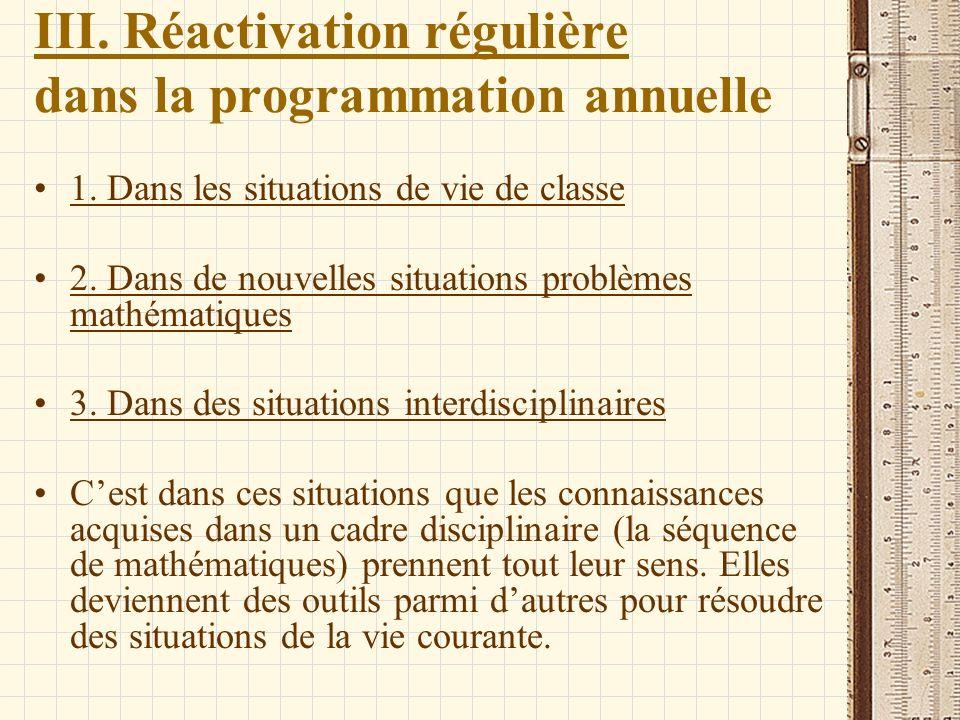 III. Réactivation régulière dans la programmation annuelle 1. Dans les situations de vie de classe 2. Dans de nouvelles situations problèmes mathémati