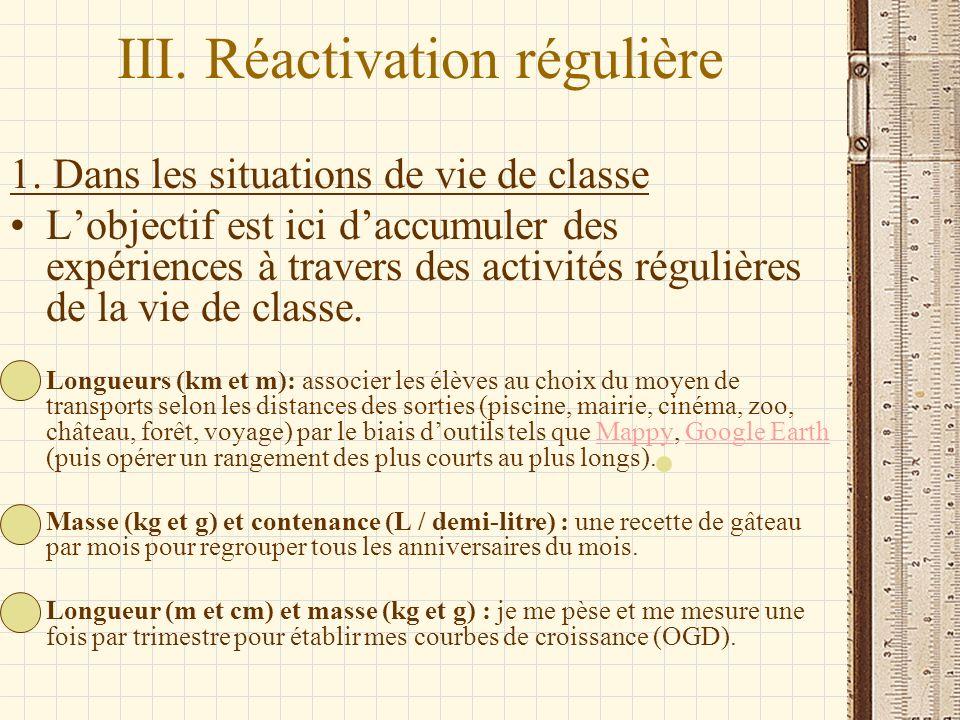 III. Réactivation régulière 1. Dans les situations de vie de classe Lobjectif est ici daccumuler des expériences à travers des activités régulières de